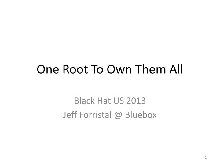 One root to own them all