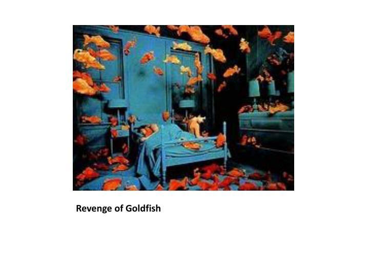 Revenge of Goldfish