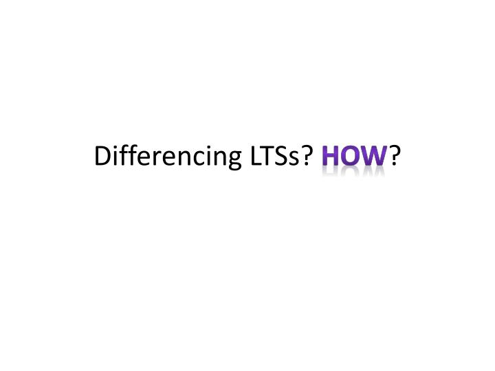 Differencing LTSs?