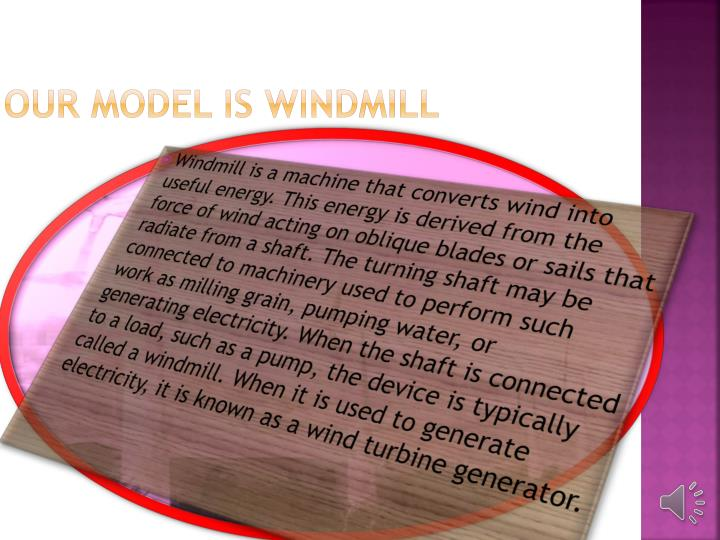 OUR MODEL IS WINDMILL