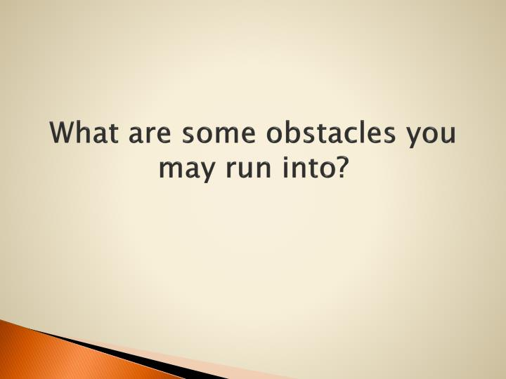 what are some obstacles you may Here are 10 ways to teach your children to overcome obstacles  and some of us really shouldn't mess with our own plumbing  you may also like.