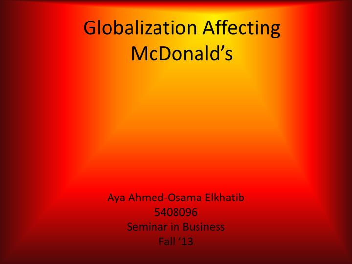the globalization of mc donalds essay Mcdonald's, embodying the concept, is therefore a great case-study when exploring the effects globalization this short essay explores the impact of mcdonald's spread around the world- specifically, of its growth in japan.