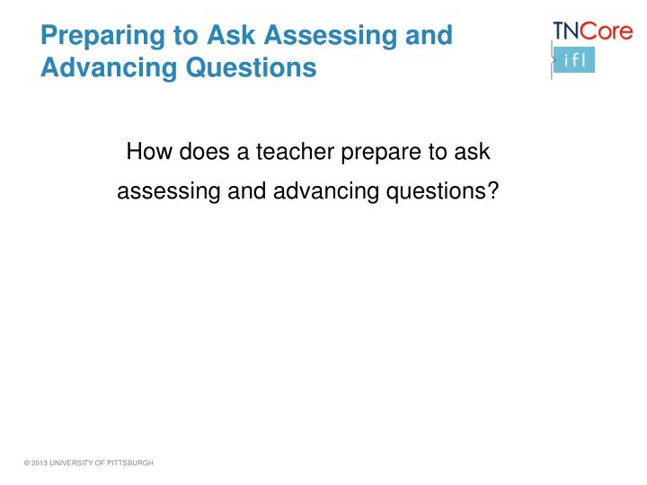 Preparing to Ask Assessing and Advancing Questions