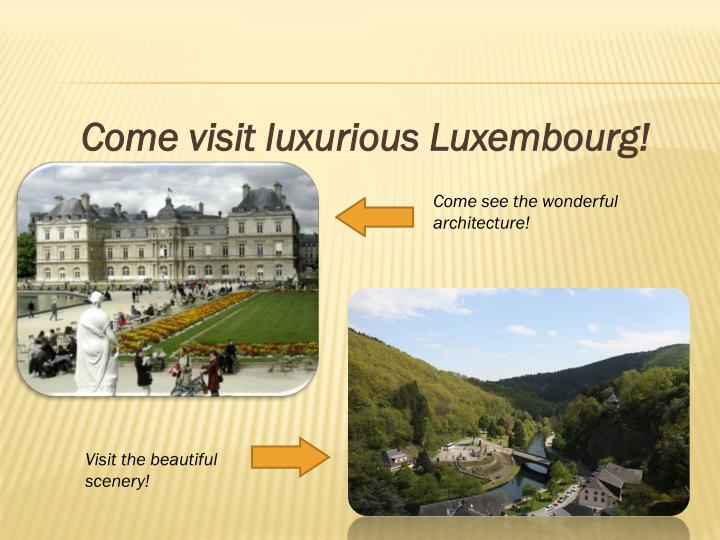 Come visit luxurious Luxembourg!
