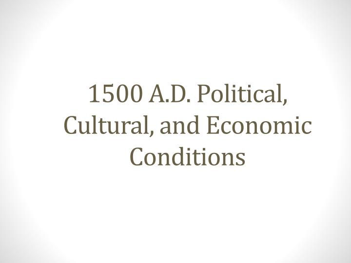 1500 a d political cultural and economic conditions