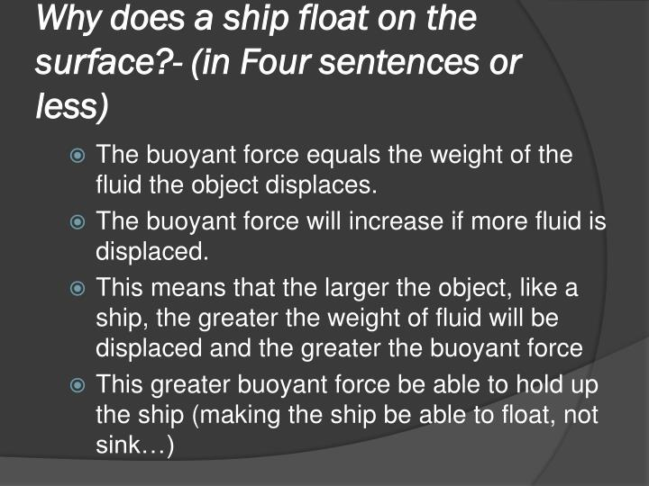 Why does a ship float on the surface?- (in Four sentences or less)