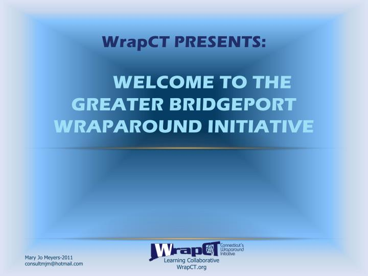 Wrapct presents welcome to the greater bridgeport wraparound initiative