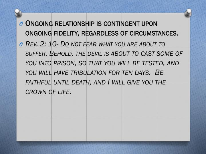 Ongoing relationship is contingent upon ongoing fidelity, regardless of circumstances.