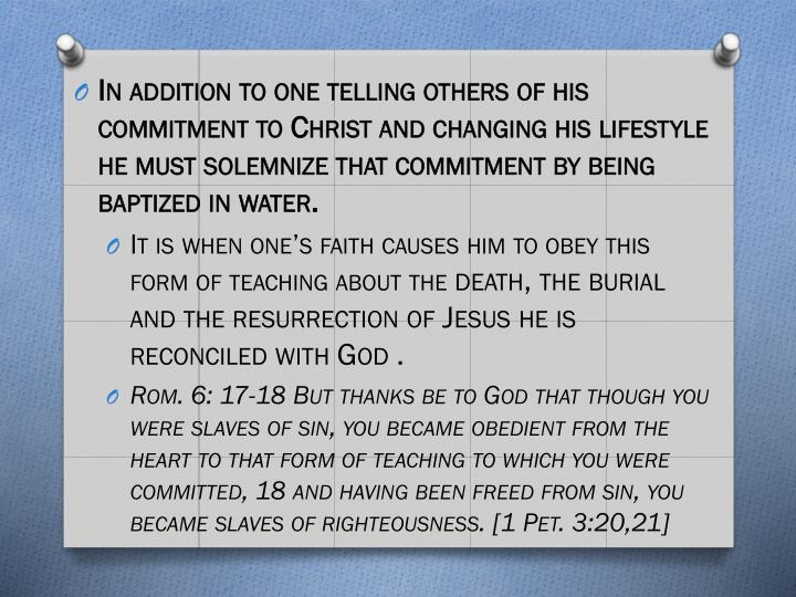 In addition to one telling others of his commitment to Christ and changing his