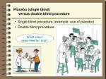 placebo single blind versus double blind procedure