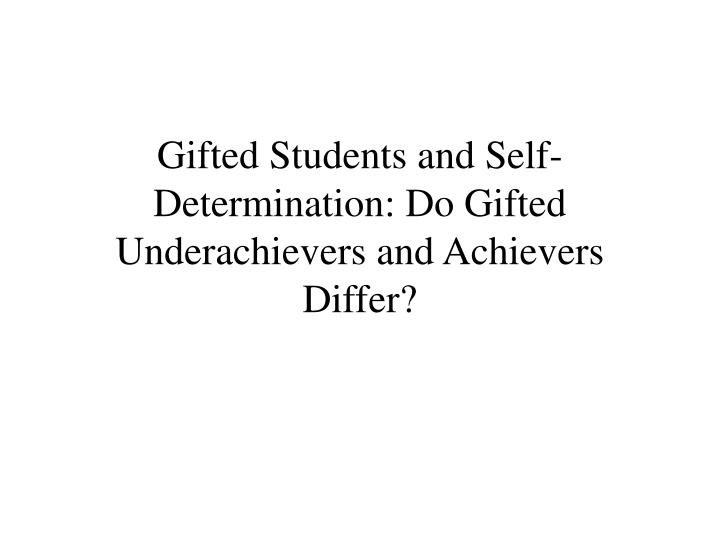 Who Are Gifted And Talented And What Do >> Ppt Gifted Students And Self Determination Do Gifted