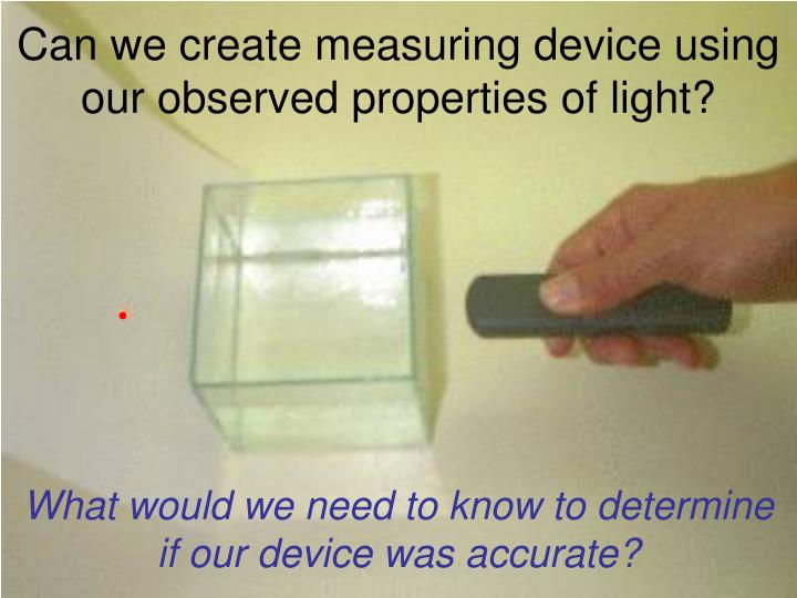 Can we create measuring device using our observed properties of light