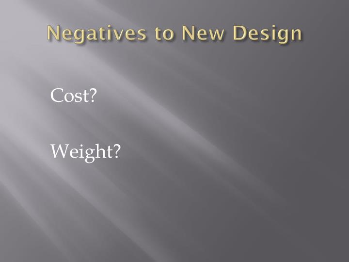 Negatives to New Design