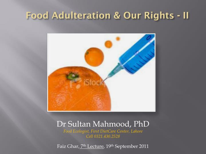 food adulteration The food is adulterated or an adulterant is added to a particular food in order to increase the quantity of the food for more profit frederick accum was the first one to investigate the adulterant in the foods.