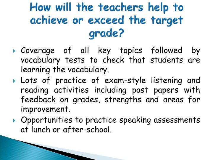 How will the teachers help to achieve or exceed the target grade?