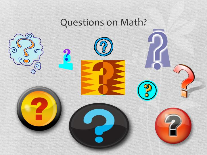 Questions on Math?