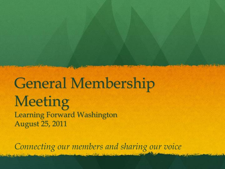 General membership meeting learning forward washington august 25 2011