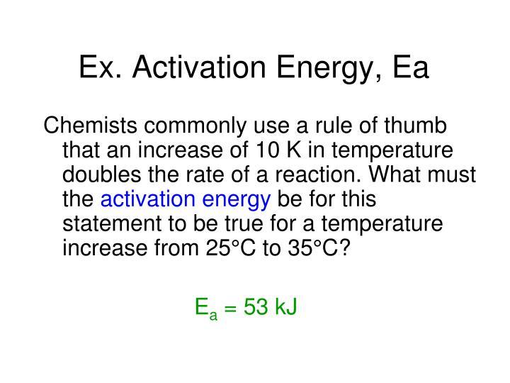 Ex. Activation Energy, Ea