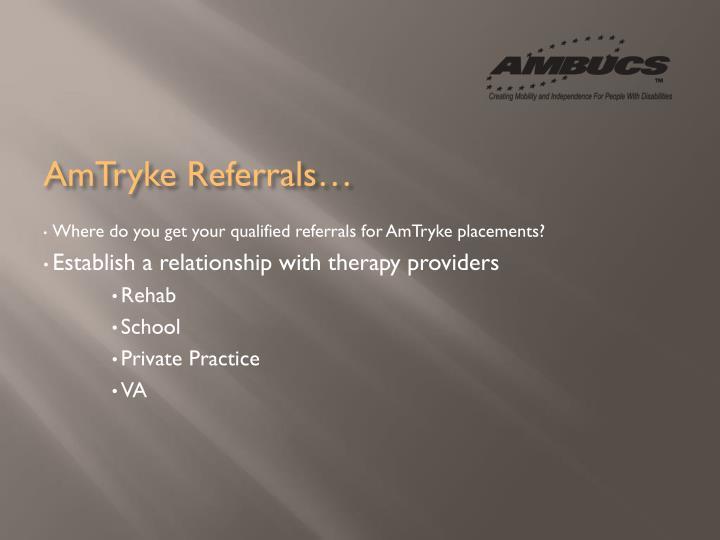 Amtryke referrals