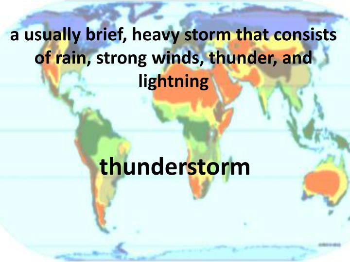 a usually brief, heavy storm that consists of rain, strong winds, thunder, and lightning
