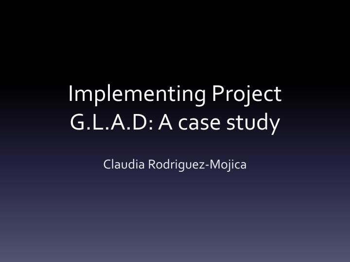 implementing project g l a d a case study n.