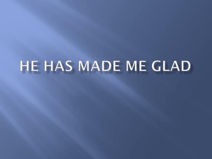 he has made me glad n.