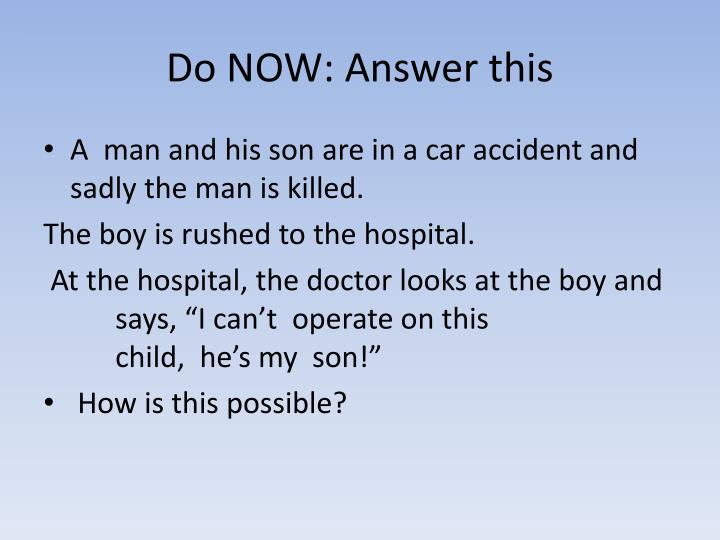 Do now answer this