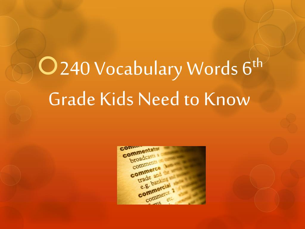 PPT - 240 Vocabulary Words 6 th Grade Kids Need to Know