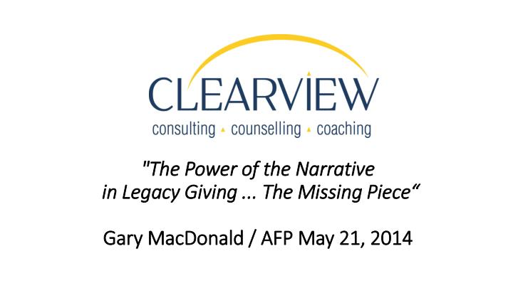 the power of the narrative in legacy giving the missing piece gary macdonald afp may 21 2014