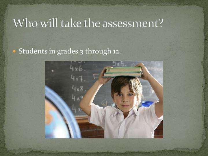 Who will take the assessment?