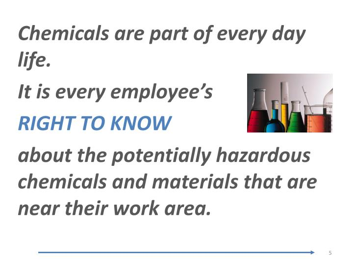 Chemicals are part of every day life.