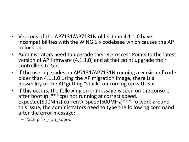 Versions of the AP7131/AP7131N older than 4.1.1.0 have incompatibilities with the