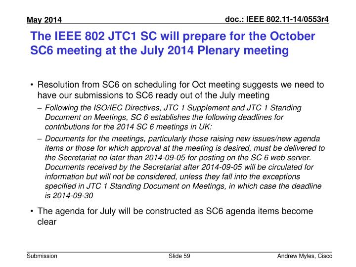 The IEEE 802 JTC1 SC will prepare for the October SC6 meeting at the July 2014 Plenary meeting