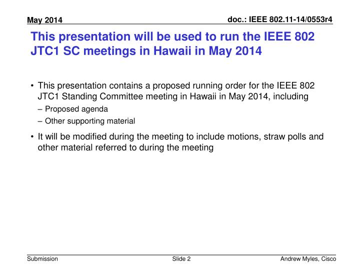 This presentation will be used to run the ieee 802 jtc1 sc meetings in hawaii in may 2014
