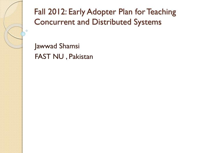 fall 2012 early adopter plan for teaching concurrent and distributed systems
