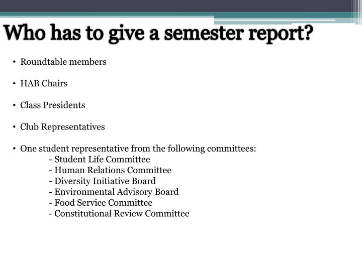 Who has to give a semester report?