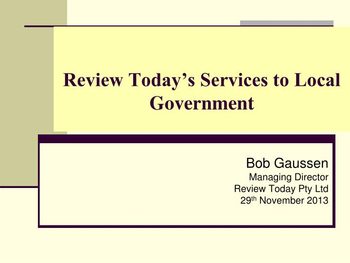 Review today s services to local government