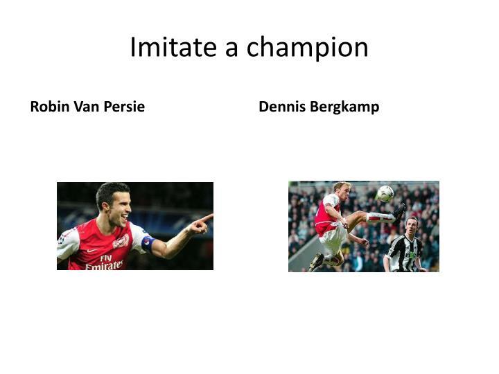 Imitate a champion