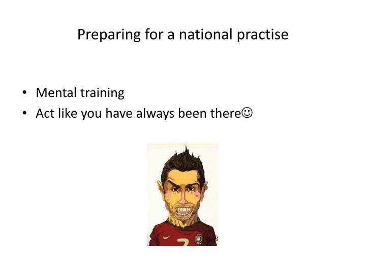 Preparing for a national practise