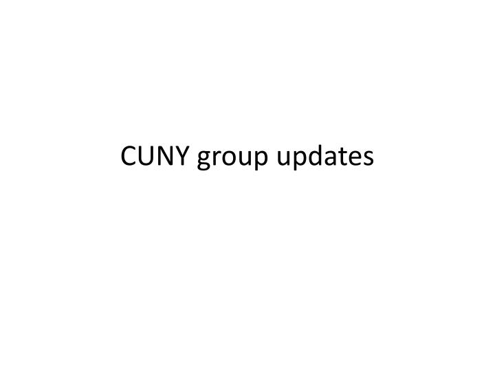 Cuny group updates