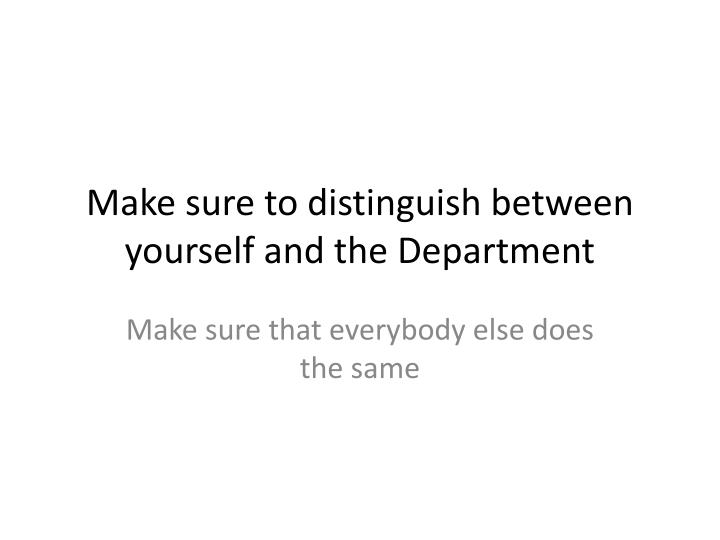 Make sure to distinguish between yourself and the Department