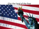 o er the land of the free