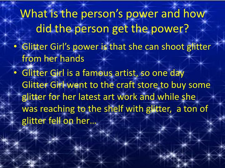 What is the person s power and h ow did the person get the power