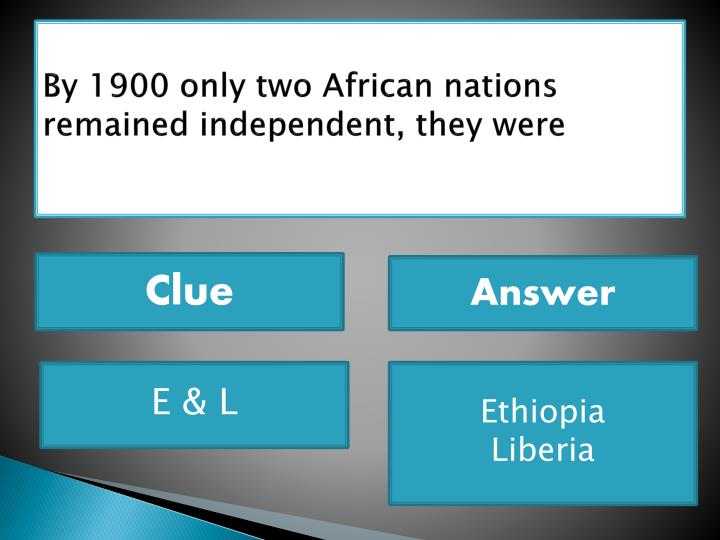 By 1900 only two African nations remained independent, they were