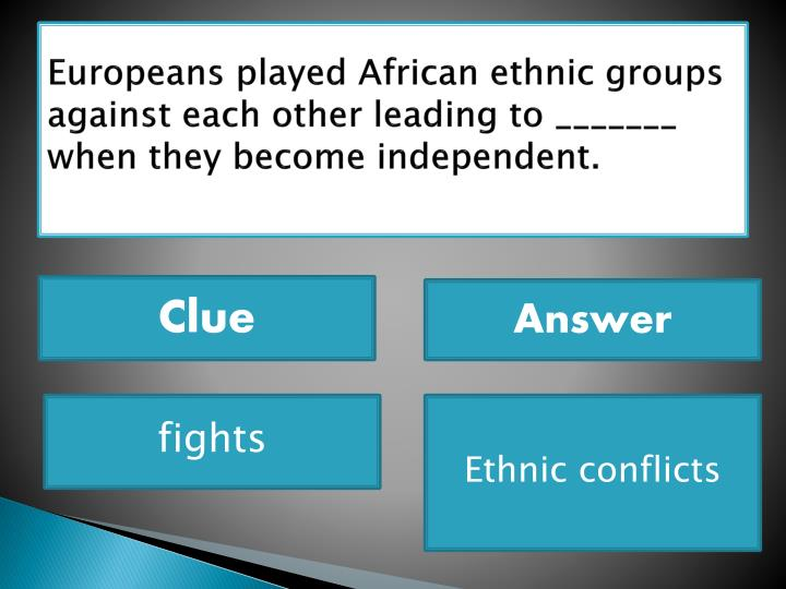 Europeans played African ethnic groups against each other leading to _______