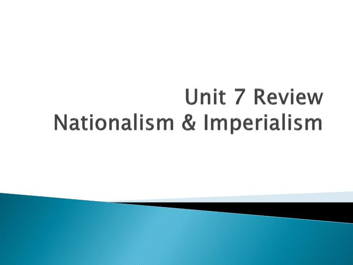 Unit 7 review nationalism imperialism