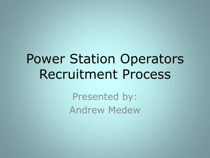 Power station operators recruitment process