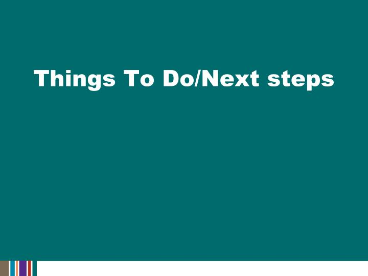 Things To Do/Next steps