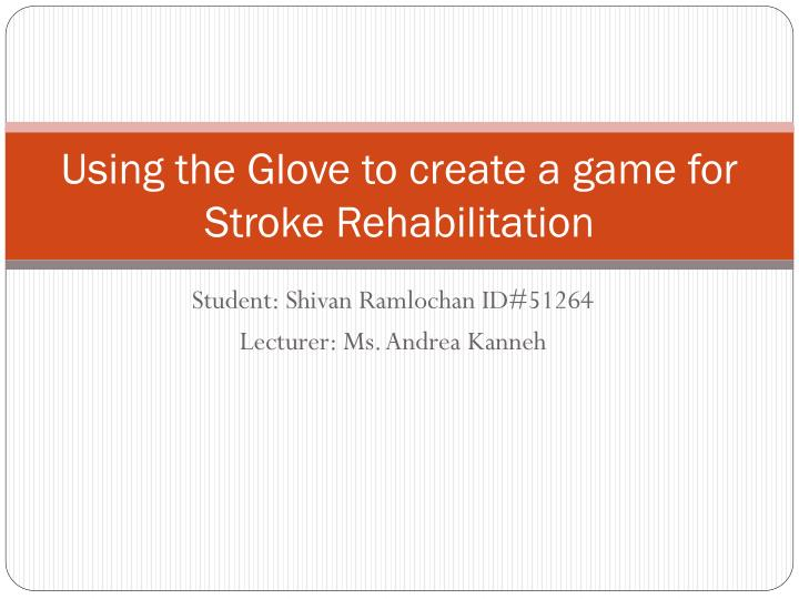 using the glove to create a game for stroke rehabilitation n.