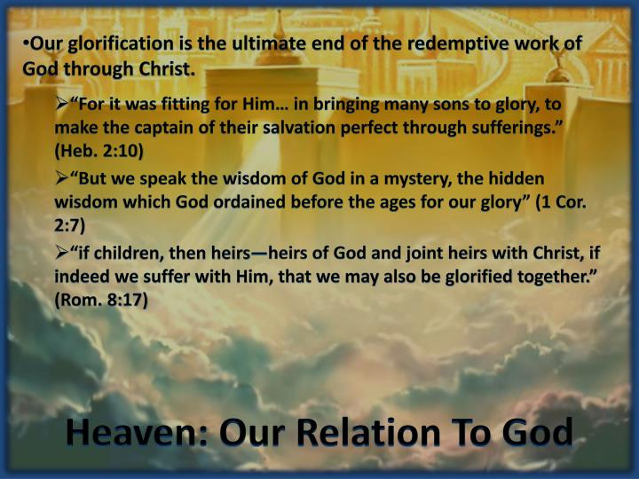 Our glorification is the ultimate end of the redemptive work of God through Christ.